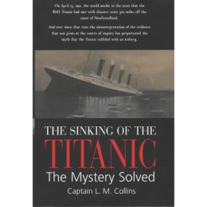 The Sinking of the Titanic: The Mystery Solved