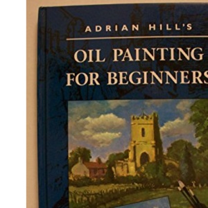 Adrian Hill's Oil Painting for Beginners
