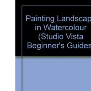 Painting Landscape in Watercolour (Studio Vista Beginner's Guides)