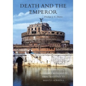 Death and the Emperor: Roman Imperial Funerary Monuments from Augustus to Marcus Aurelius