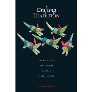 Crafting Tradition: The Making and Marketing of Oaxacan Wood Carvings (Joe R. & Teresa Lozano Long Series in Latin American & Latino Art & Culture)