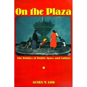 On the Plaza: The Politics of Public Space and Culture