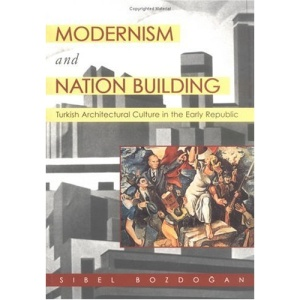 Modernism and Nation Building: Turkish Architectural Culture in the Early Republic (Studies in Modernity and National Identity)