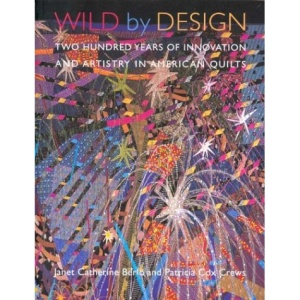 Wild by Design: Two Hundred Years of Innovation and Artistry in American Quilts