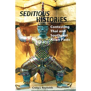 Seditious Histories: Contesting Thai and Southeast Asian Pasts (Critical Dialogues in Southeast Asian Studies)