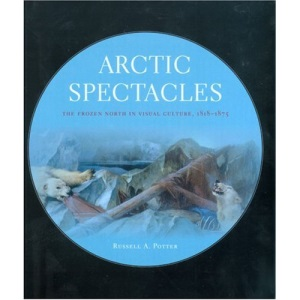 Arctic Spectacles: The Frozen North in Visual Culture, 1818-1875 (Samuel and Althea Stroum Lectures in Jewish Studies)