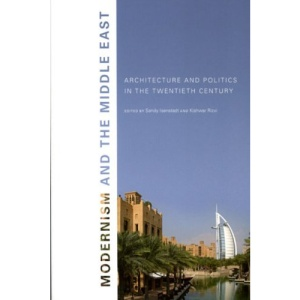 Modernism and the Middle East: Architecture and Politics in the Twentieth Century (Studies in Modernity & National Identity) (Studies in Modernity and National Identity)
