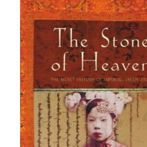 The Stone of Heaven: The Secret History Of Imperial Green  Jade: The Secret History of Imperial Green Jade