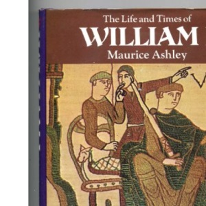 The Life and Times of William I (Kings & Queens of England)