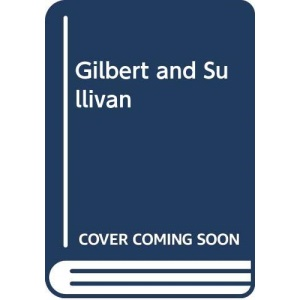 Gilbert and Sullivan and the Savoy Operas