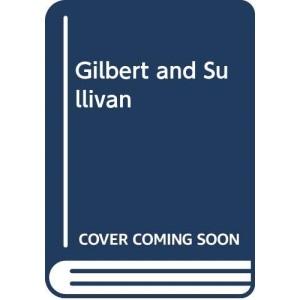Gilbert and Sullivan and the Savoy Operas