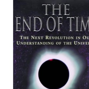 The End of Time. The Next Revolution in Our Understanding of the Universe