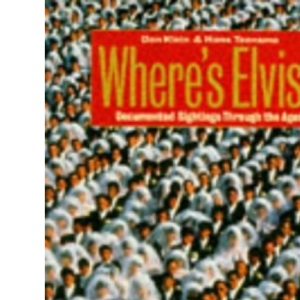 Where's Elvis?: Documented Sightings Through the Ages
