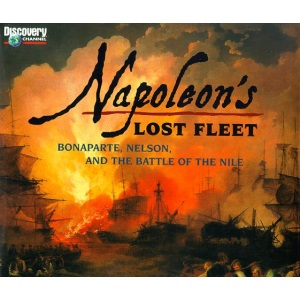 Napoleon's Lost Fleet:: Bonaparte, Nelson, and the Battle of the Nile