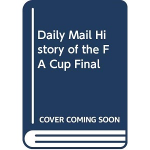 Daily Mail History of the FA Cup Final