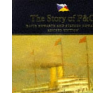 The Story of P & O: Peninsular and Oriental Steam Navigation Company