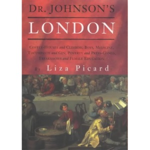 Dr Johnson's London: Life in London 1740 - 1770 (Coffee-Houses and Climbing Boys, Medicine, Toothpaste and Gin, Poverty and Press-Gangs, Freakshows and Female Education)