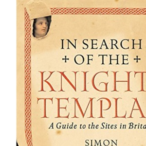 In Search of the Knights Templar: A Guide to the Sites in Britain