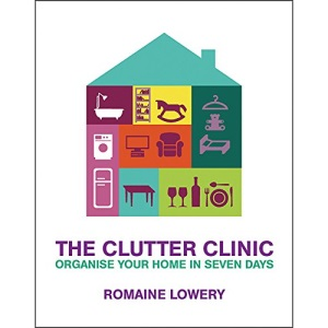 The Clutter Clinic: Organise Your Home In 7 Days