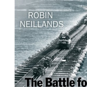 The Battle for the Rhine 1944: Arnhem and the Ardennes: the campaign in Europe: Arnhem and the Ardennes - The Campaign in Europe 1944-45