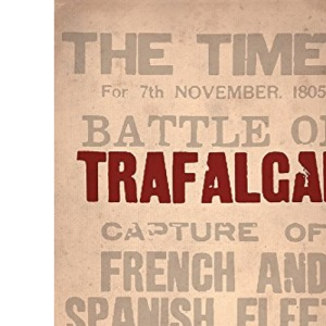 Trafalgar: The untold story of the greatest sea battle in history (Weidenfeld & Nicolson)