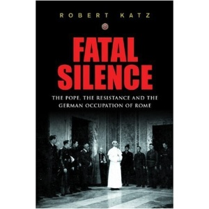 Fatal Silence: The Pope, the Resistance and the German Occupation of Rome