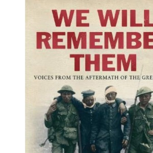 We Will Remember Them: Voices from the Aftermath of the Great War: Memories of Our First World War Soldiers