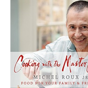 Cooking with The Master Chef: Food For Your Family & Friends: Food for Your Family and Friends