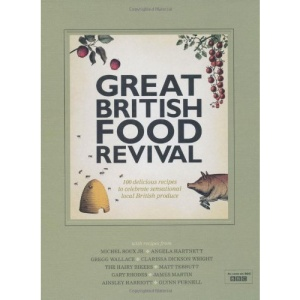 Great British Food Revival: 100 delicious recipes to celebrate sensational local British produce