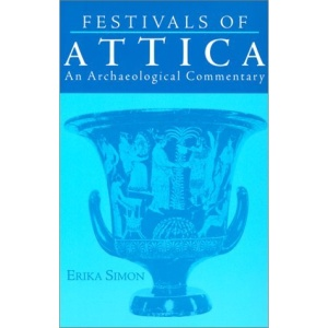 Festivals of Attica: An Archaeological Commentary (Wisconsin Studies in Classics)