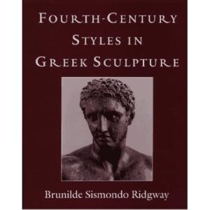 Fourth Century Styles in Greek Sculpture (Wisconsin Studies in Classics)