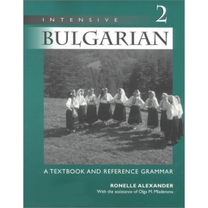 Intensive Bulgarian: v. 2: A Textbook and Reference Grammar