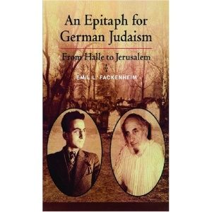 An Epitaph for German Judaism: From Halle to Jerusalem (Modern Jewish Philosophy & Religion: Translations & Critical Studies)