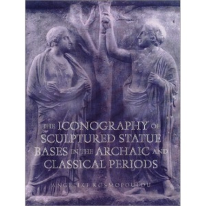 The Iconography of Sculptured Statue Bases in the Archaic and Classical Periods (Wisconsin Studies in Classics)