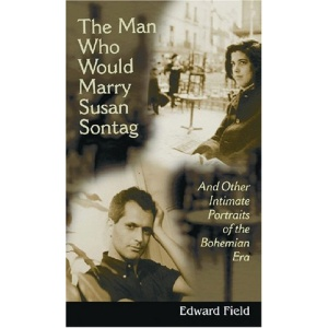 The Man Who Would Marry Susan Sontag: And Other Intimate Literary Portraits of the Bohemian Era (Living Out: Gay and Lesbian Autobiographies)