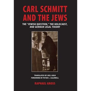 Carl Schmitt and the Jews: The Jewish Question,  the Holocaust, and German Legal Theory (George L. Mosse Series in Modern European Cultural and Intellectual History)