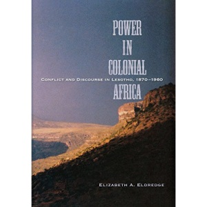 Power in Colonial Africa: Confict and Discourse in Lesotho, 1870-1960 (Africa & the Diaspora: History, Politics, Culture) (Africa and the Diaspora: History, Politics, Culture)