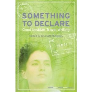 Something to Declare: Good Lesbian Travel Writing