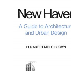 New Haven: A Guide to Architecture and Urban Design
