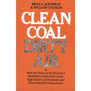 Clean Coal/Dirty Air: Or, How the Clean Air Act Became a Multibillion-dollar Bailout for High Sulphur Coal Producers and What Should be Done About it (Yale Fastbacks)