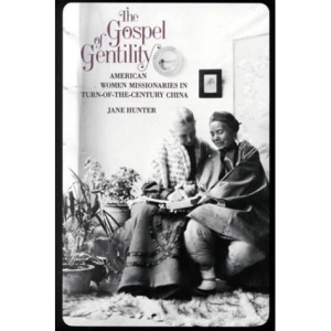 The Gospel of Gentility: American Women Missionaries in Turn of the Century China