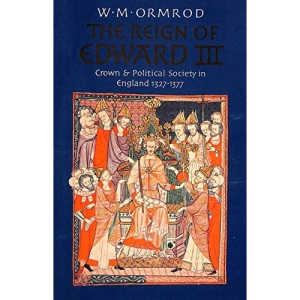 The Reign of Edward III: Crown and Political Society in England, 1327-77