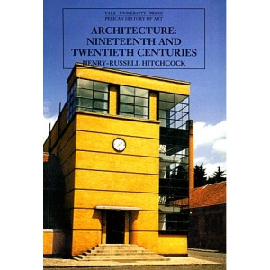 Architecture: Nineteenth and Twentieth Centuries (Yale University Press Pelican History of Art Series)