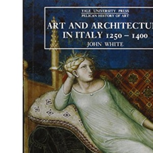 Art and Architecture in Italy, 1250-1400 (Yale University Press Pelican History of Art Series)