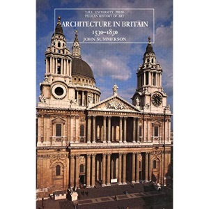 Architecture in Britain, 1530-1830 (Yale University Press Pelican History of Art Series)