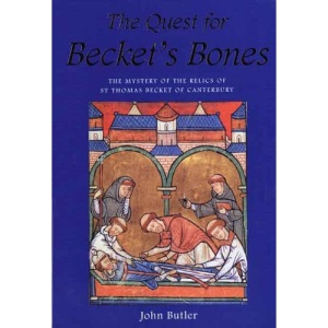 The Quest for Becket's Bones: Mystery of the Relics of St.Thomas Becket of Canterbury