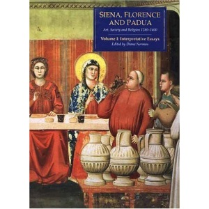 Siena, Florence & Padua: Art, Society & Religion 1280-1400, Vol 1: Interpretative Essays