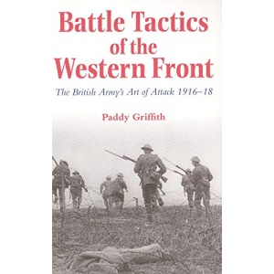Battle Tactics of the Western Front: British Army's Art of Attack, 1916-18