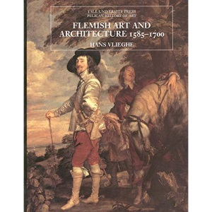 Flemish Art and Architecture 1585-1700 (Yale University Press Pelican History of Art Series)
