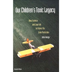 Our Children's Toxic Legacy: How Science and Law Fail to Protect Us from Pesticides